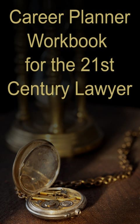 Career Planner Workbook for the 21st Century Lawyer